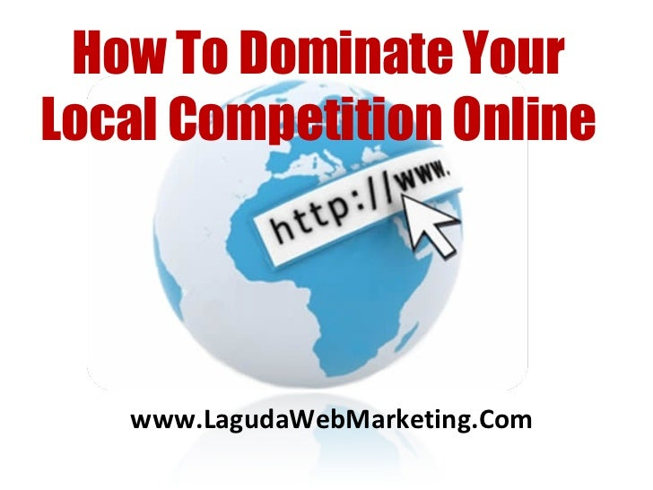 www.LagudaWebMarketing.Com How To Dominate Your Local Competition Online