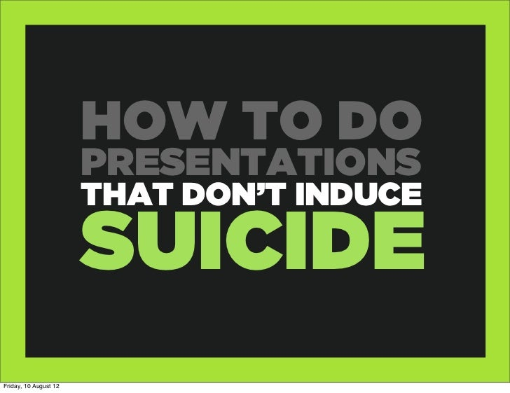 How to do presentations that don't induce suicide