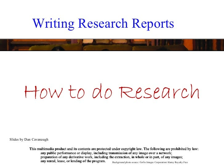 Writing Research Reports       How to do ResearchSlides by Dan Cavanaugh           This multimedia product and its content...