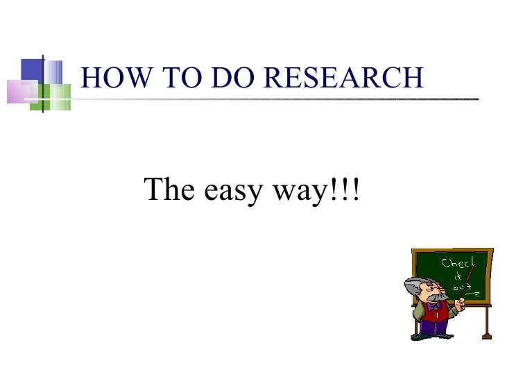 HOW TO DO RESEARCH The easy way!!!