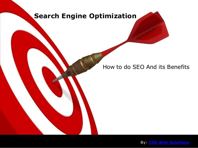 Search Engine Optimization How to do SEO And its Benefits By: CSR Web Solutions