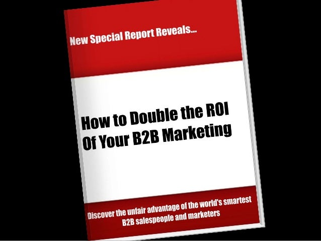 Discover How to Double the ROI of Your B2B Sales and Marketing