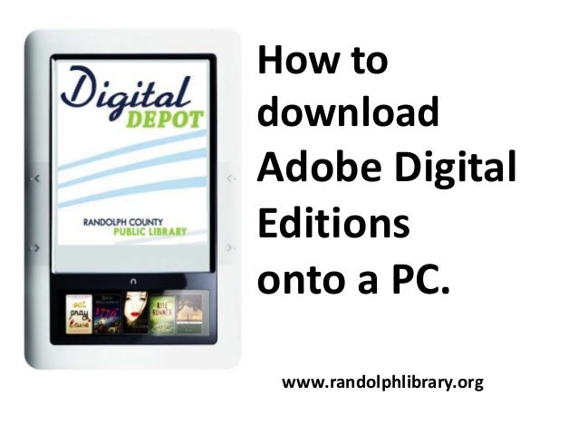 How to download  Adobe Digital Editions onto a PC. www.randolphlibrary.org
