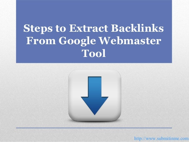 Steps to Extract Backlinks From Google Webmaster Tool  http://www.submitinme.com
