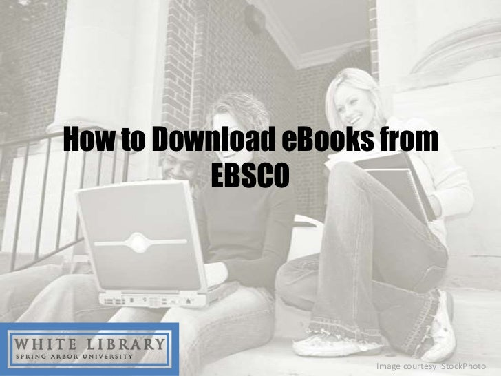 How to Download eBooks from          EBSCO                      Image courtesy iStockPhoto