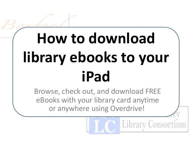How to download library ebooks to your iPad Browse, check out, and download FREE eBooks with your library card anytime or ...