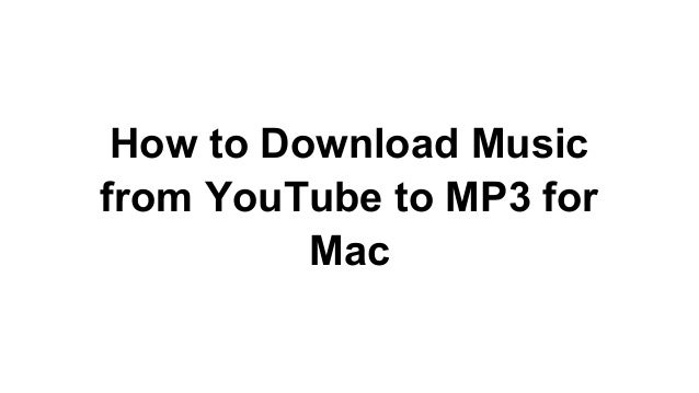 How To Download Music For Mac From Youtube