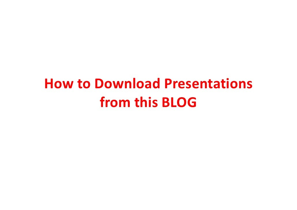How to Download Presentations         from this BLOG