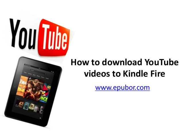 How to download YouTube videos to Kindle Fire www.epubor.com