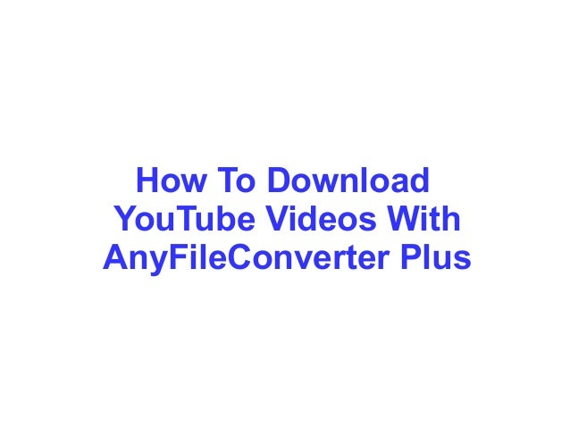 How To Download YouTube Videos With AnyFileConverter Plus