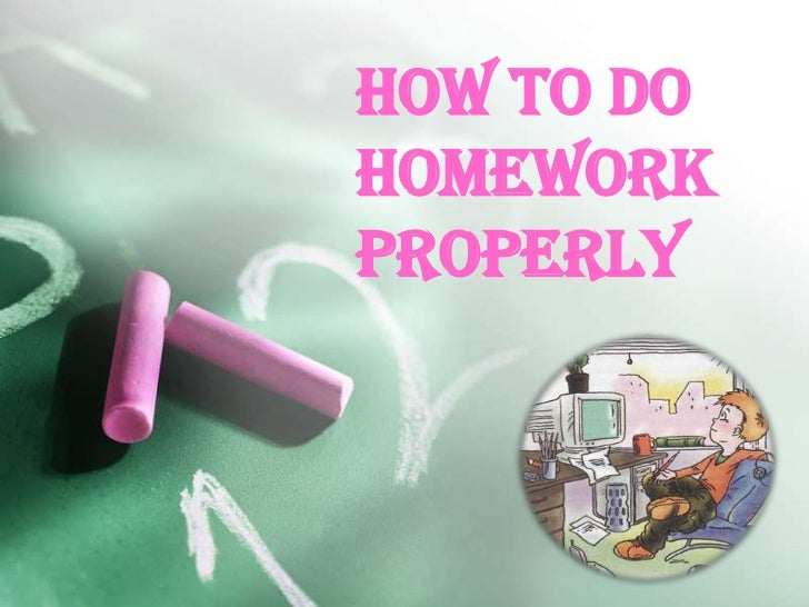 HOW TO DOHOMEWORKPROPERLY
