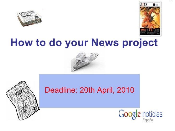 How to do your News project Deadline: 20th April, 2010