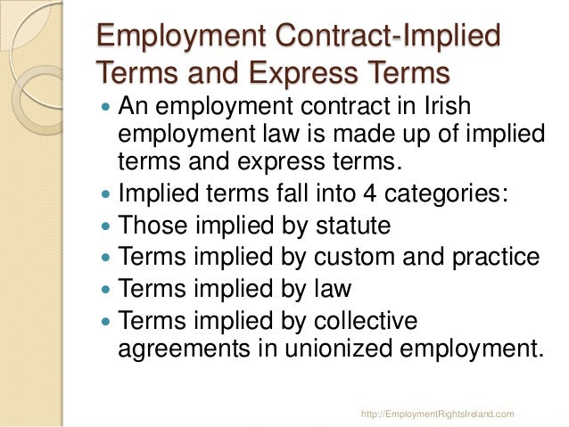 analysing the express and implied terms in a contract An express contract is any binding agreement between two parties  what are implied contracts some of the terms must be deduced from the parties' actions.