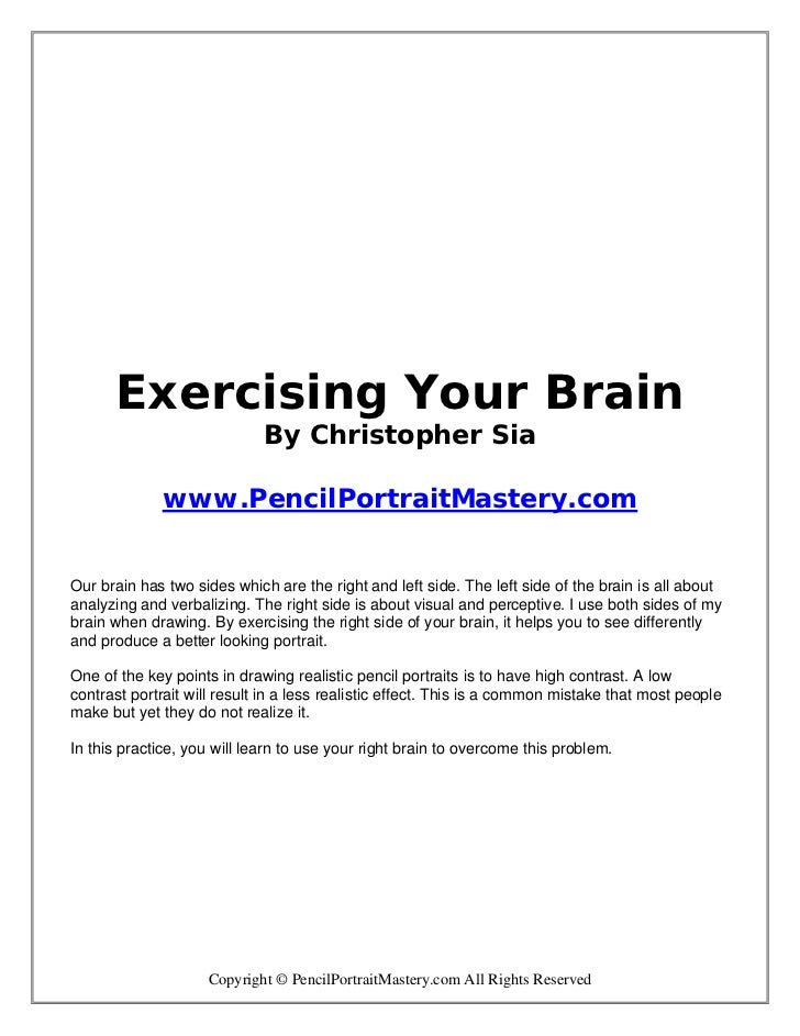 Exercising Your Brain                             By Christopher Sia             www.PencilPortraitMastery.comOur brain ha...