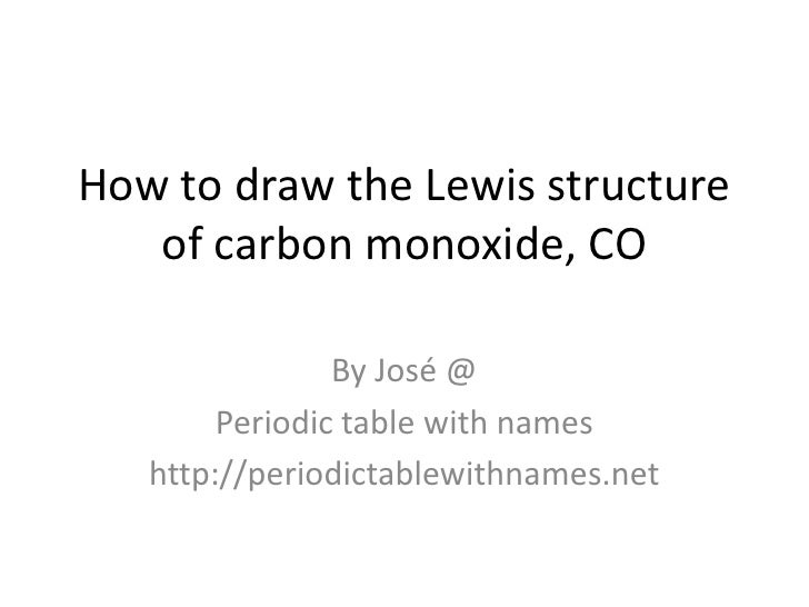 How to draw the Lewis structure   of carbon monoxide, CO                By José @        Periodic table with names   http:...
