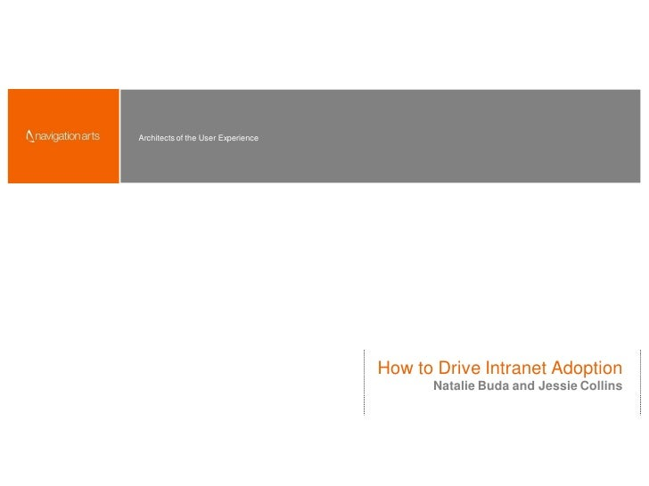 Architects of the User Experience                                         How to Drive Intranet Adoption                  ...