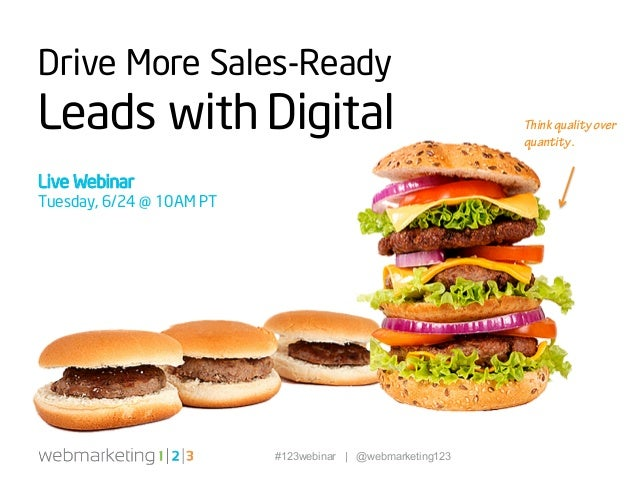 #123webinar | @webmarketing123 Drive More Sales-Ready Leads with Digital Think quality over quantity. Live Webinar Tuesday...