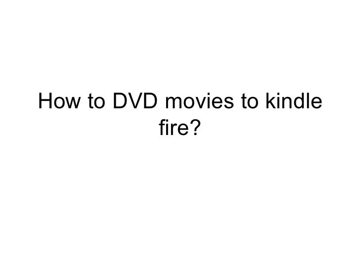 How to DVD movies to kindle fire?