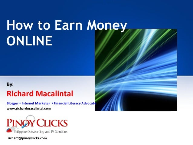 How to Earn MoneyONLINEBy:Richard MacalintalBlogger • Internet Marketer • Financial Literacy Advocatewww.richardmacalintal...