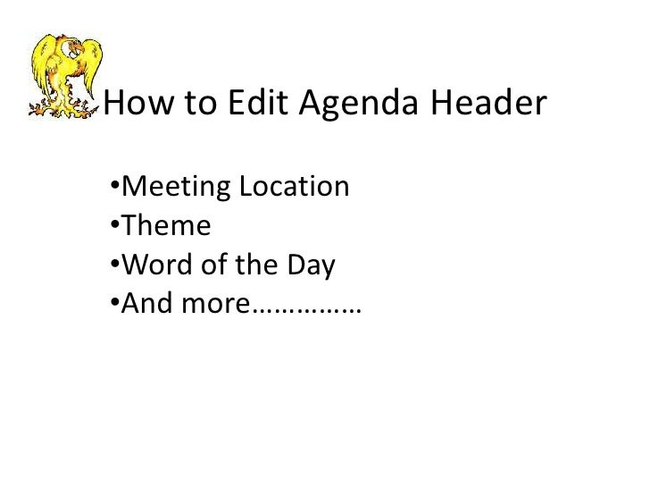 How to Edit Agenda Header•Meeting Location•Theme•Word of the Day•And more……………