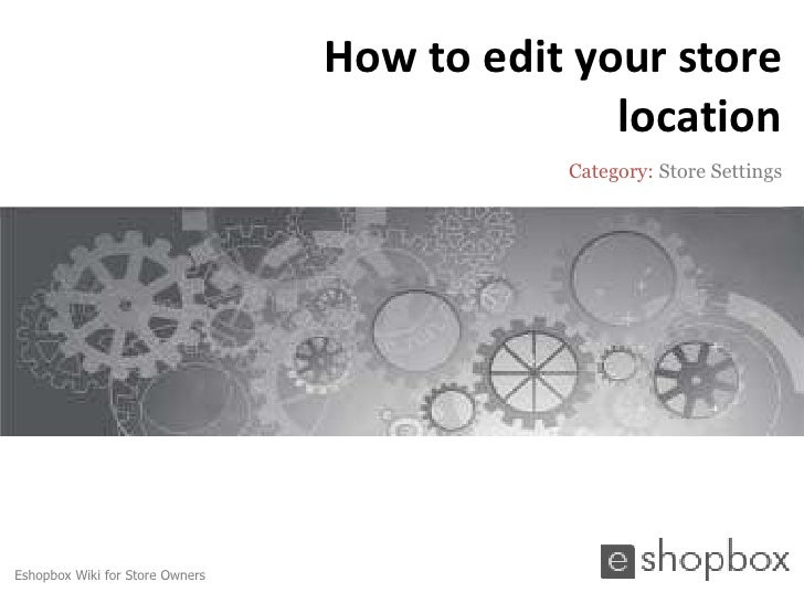 How to edit your store                                               location                                            C...