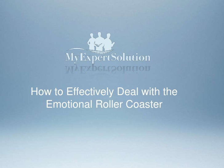 How to effectively deal with the emotional roller coaster 1