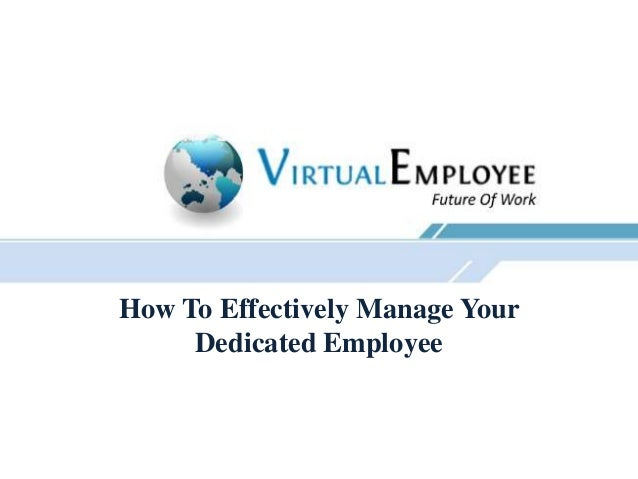 How To Effectively Manage YourDedicated Employee