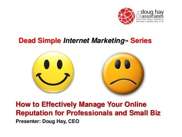 Dead Simple Internet Marketing™ Series  How to Effectively Manage Your Online Reputation for Professionals and Small Biz P...