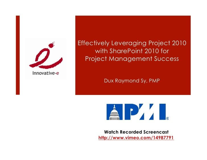 Effectively Leveraging Project 2010       with SharePoint 2010 for    Project Management Success           Dux Raymond Sy,...