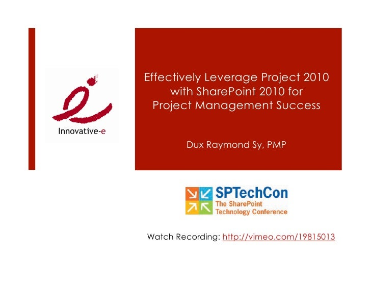 Effectively Leverage Project 2010     with SharePoint 2010 for  Project Management Success        Dux Raymond Sy, PMPWatch...