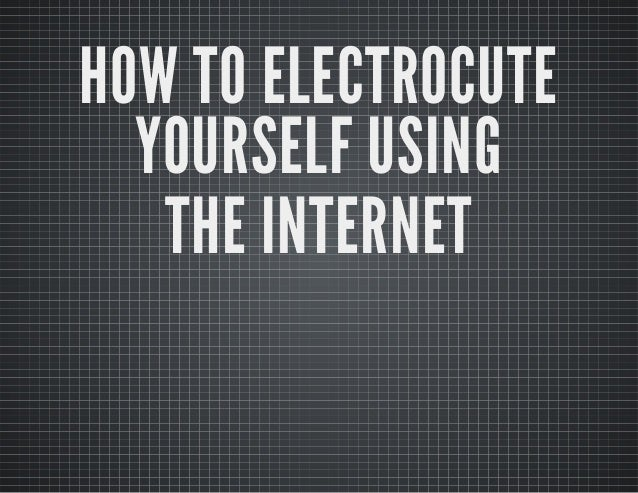 How To Electrocute Yourself using the Internet