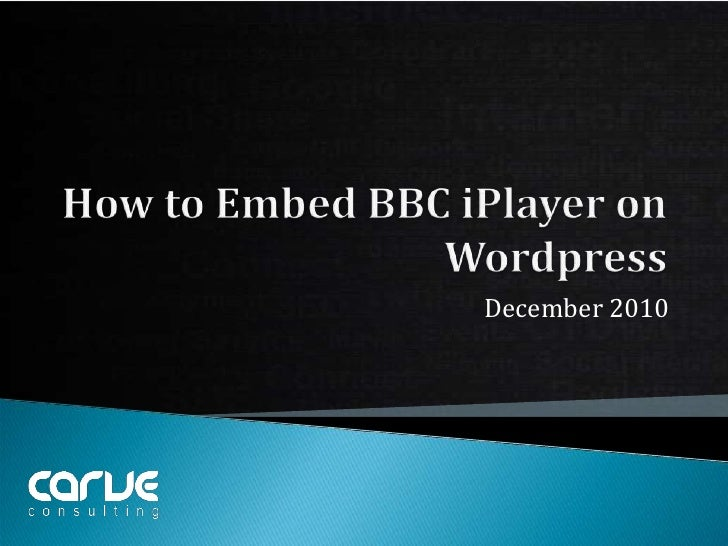 How to Embed BBC iPlayer on Wordpress<br />December 2010<br />