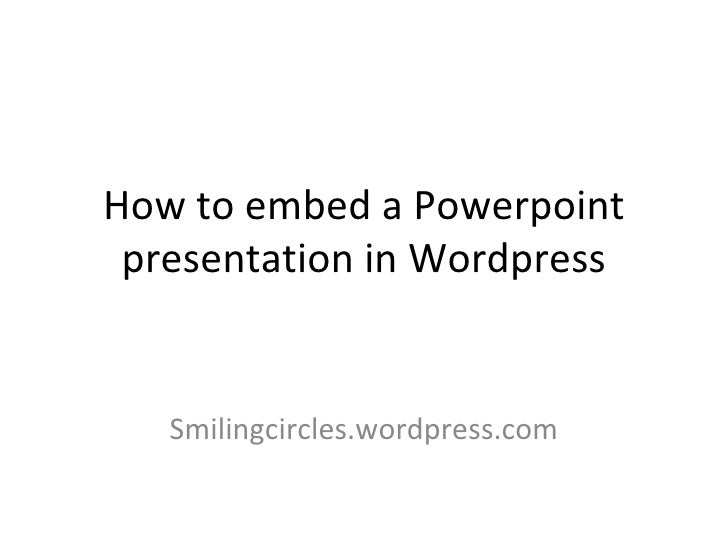 How to embed a Powerpoint presentation in Wordpress Smilingcircles.wordpress.com