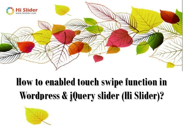 How to enabled touch swipe function in wordpress and jquery slider hi slider