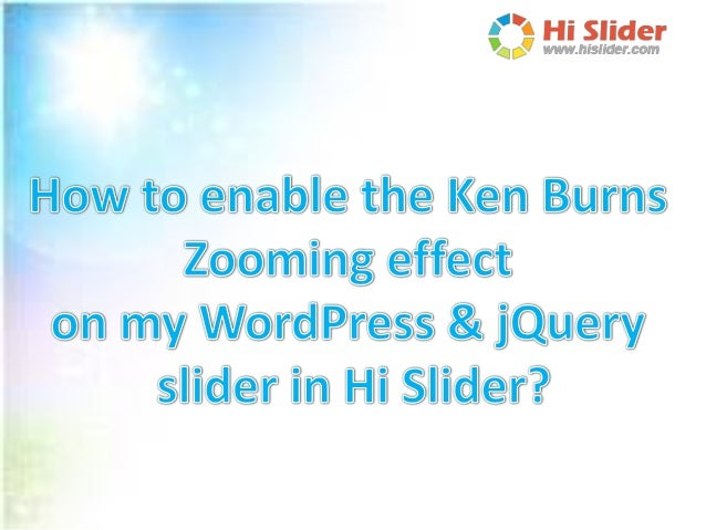 Copyright © 2013 Hi Slider. All rights reserved http://www.hislider.com/faq/how-to-enable-the-ken-burns- zooming-effect-on...