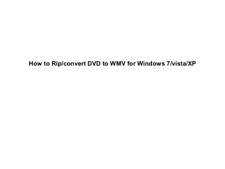 How to Rip/convert DVD to WMV for Windows 7/vista/XP
