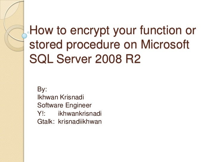 How to encrypt your function or stored procedure on Microsoft SQL Server 2008 R2<br />By: <br />IkhwanKrisnadi<br />Softwa...