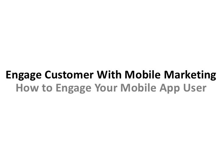 Engage Customer With Mobile Marketing  How to Engage Your Mobile App User