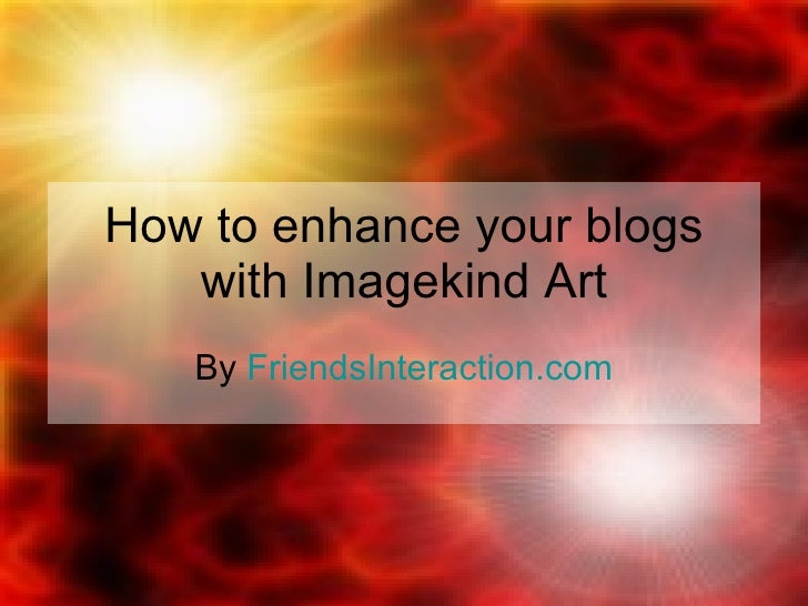 How to  enhance your blogs with Imagekind Art By  FriendsInteraction.com