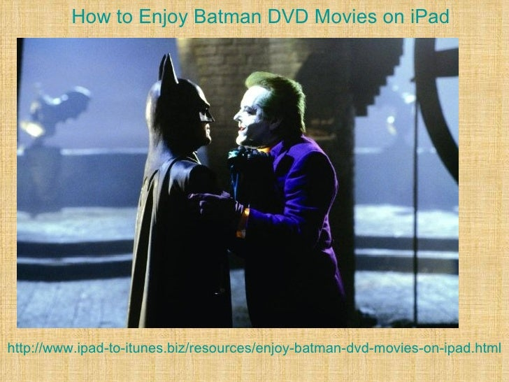 How to enjoy batman dvd movies on i pad