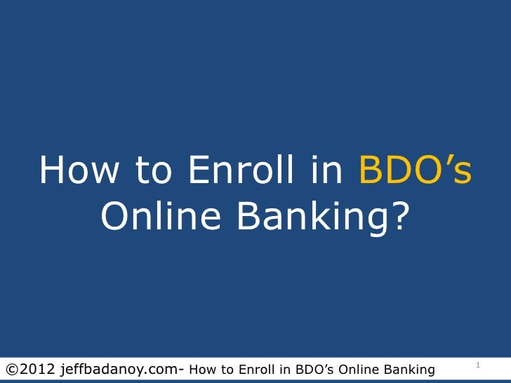 How to Enroll in BDO's      Online Banking?©2012 jeffbadanoy.com- How to Enroll in BDO's Online Banking   1