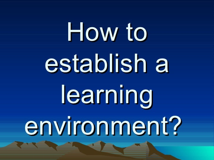 How to establish a learning environment
