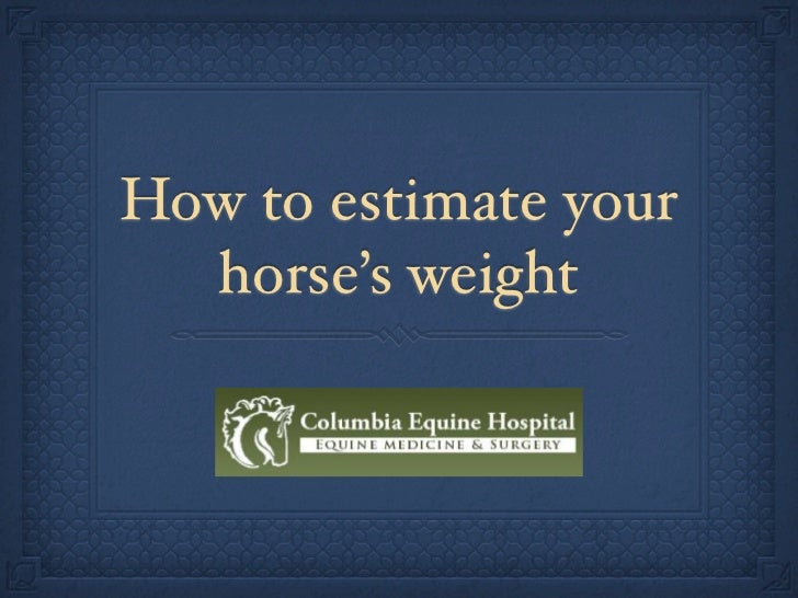 How to estimate your  horse's weight