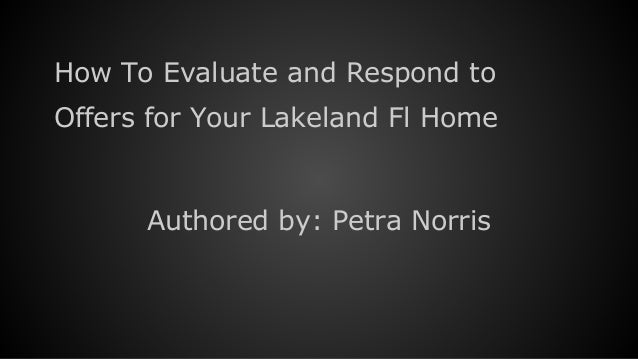 How To Evaluate and Respond to Offers for Your Lakeland Fl Home Authored by: Petra Norris