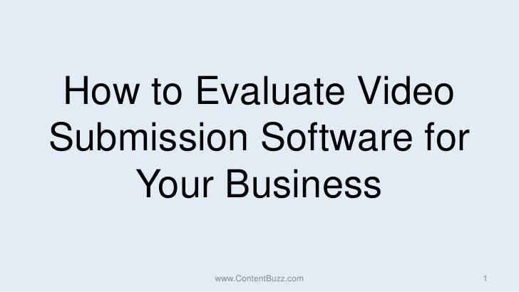 How to Evaluate Video Submission Software for Your Business<br />www.ContentBuzz.com<br />1<br />