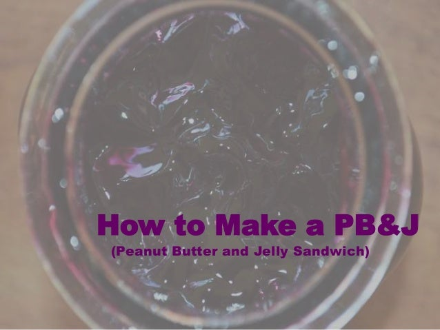 How to Make a PB&J (Peanut Butter and Jelly Sandwich)