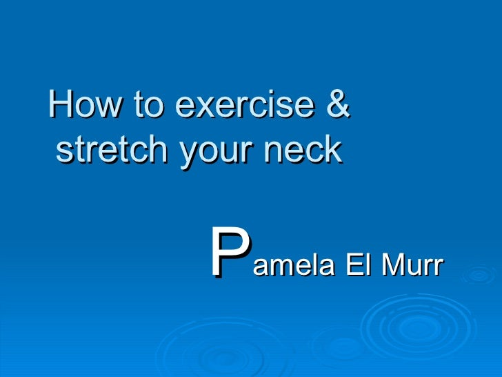 How to exercise & stretch your neck P amela El Murr