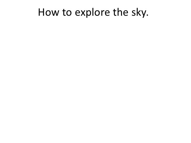 How to explore the sky.<br />