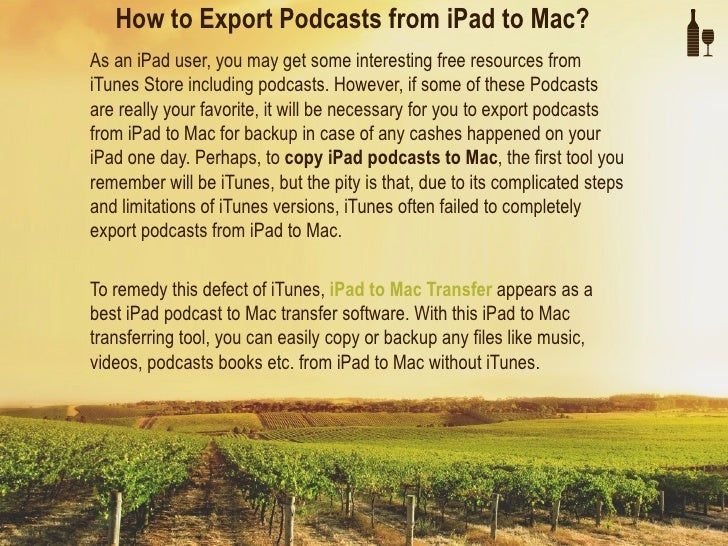 How to Export Podcasts from iPad to Mac?As an iPad user, you may get some interesting free resources fromiTunes Store incl...