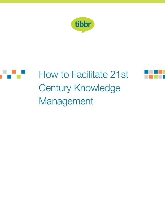 How to Facilitate 21st Century Knowledge Management